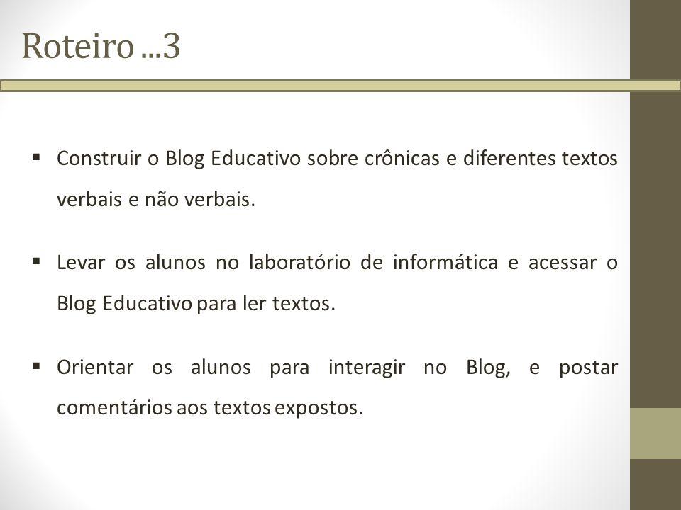 Roteiro ...3Construir o Blog Educativo sobre crônicas e diferentes textos verbais e não verbais.