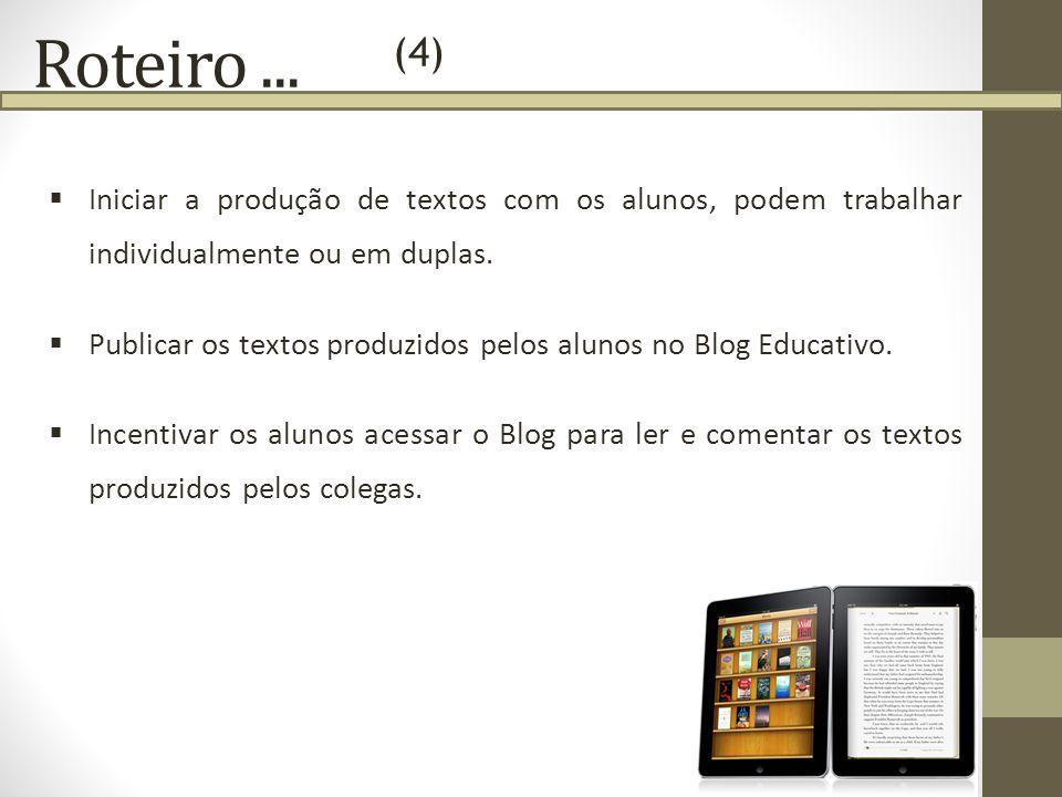 Roteiro ...(4) Iniciar a produção de textos com os alunos, podem trabalhar individualmente ou em duplas.