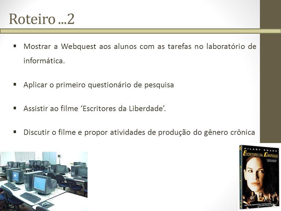 Roteiro ...2Mostrar a Webquest aos alunos com as tarefas no laboratório de informática. Aplicar o primeiro questionário de pesquisa.