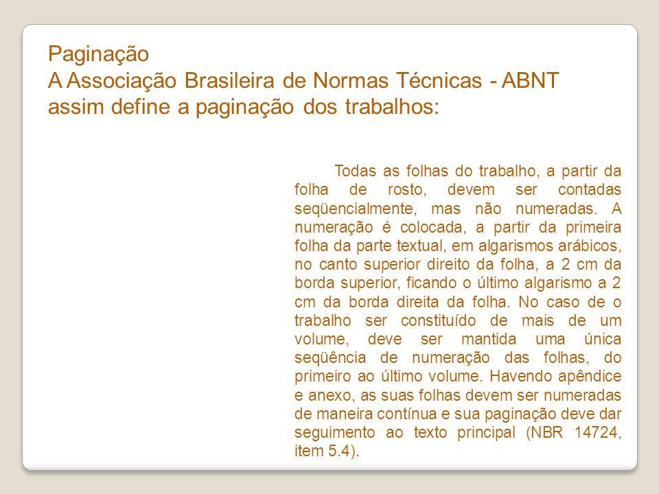 Paginação A Associação Brasileira de Normas Técnicas - ABNT assim define a paginação dos trabalhos: