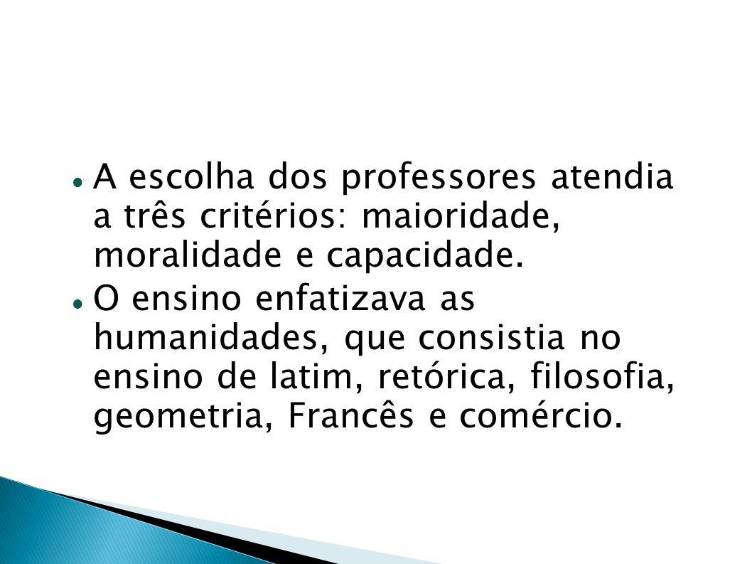 A escolha dos professores atendia a três critérios: maioridade, moralidade e capacidade.