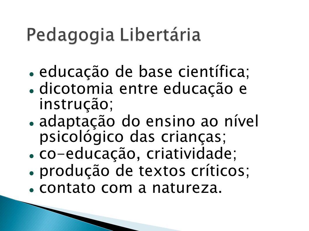 Pedagogia Libertária educação de base científica;