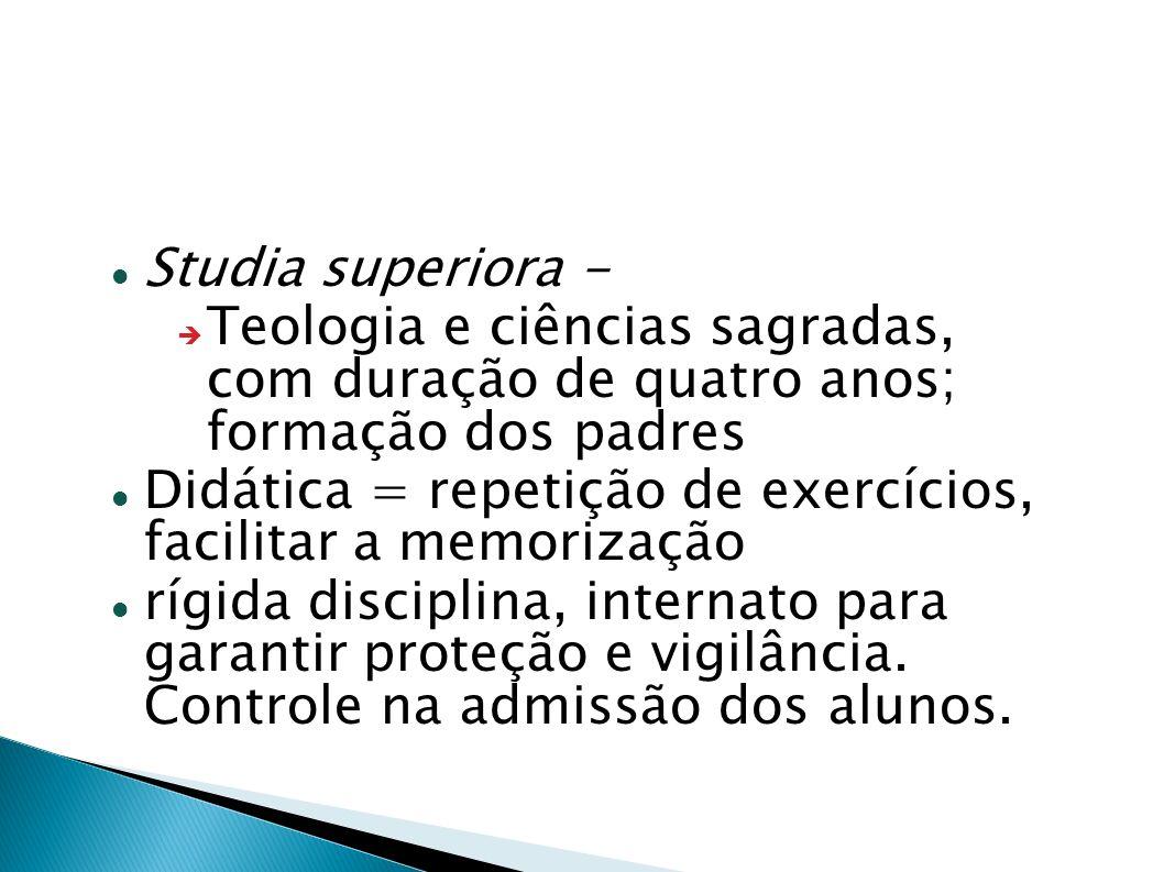 Studia superiora -Teologia e ciências sagradas, com duração de quatro anos; formação dos padres.