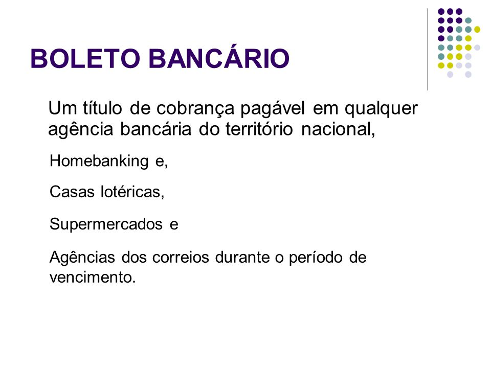 BOLETO BANCÁRIO Um título de cobrança pagável em qualquer agência bancária do território nacional, Homebanking e,