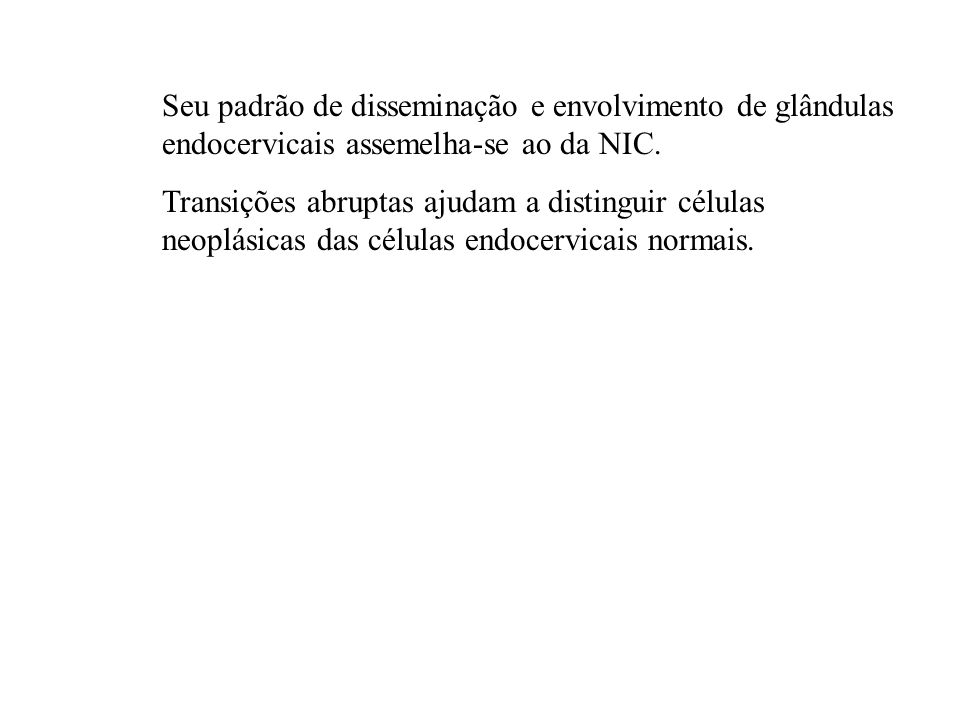 Seu padrão de disseminação e envolvimento de glândulas endocervicais assemelha-se ao da NIC.