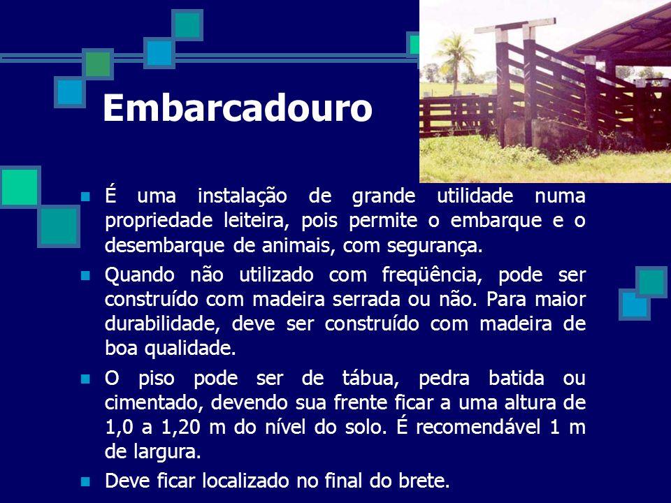Embarcadouro É uma instalação de grande utilidade numa propriedade leiteira, pois permite o embarque e o desembarque de animais, com segurança.