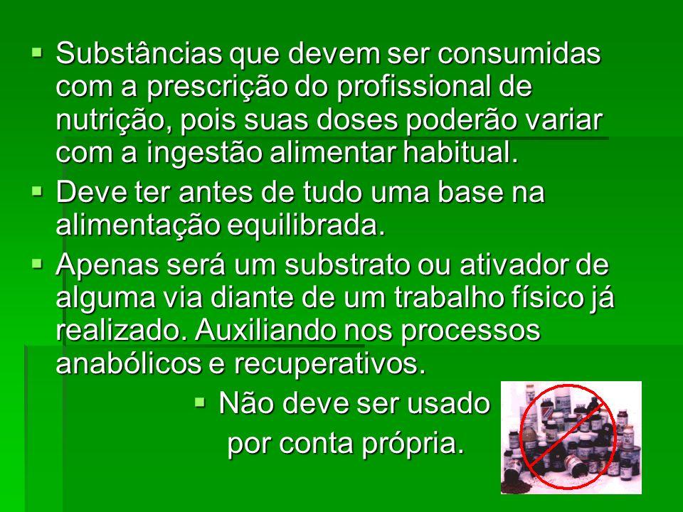 Substâncias que devem ser consumidas com a prescrição do profissional de nutrição, pois suas doses poderão variar com a ingestão alimentar habitual.