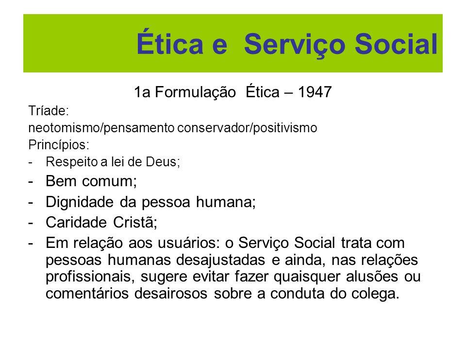 Ética e Serviço Social 1a Formulação Ética – 1947 Bem comum;