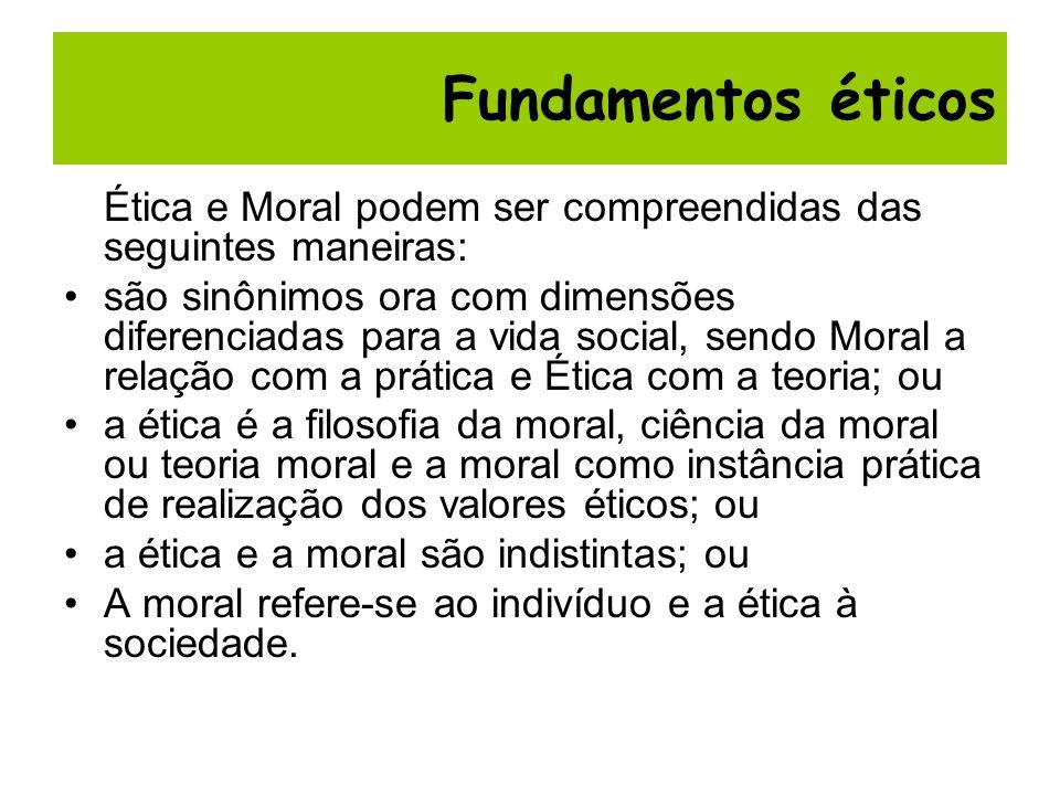 Fundamentos éticos Ética e Moral podem ser compreendidas das seguintes maneiras: