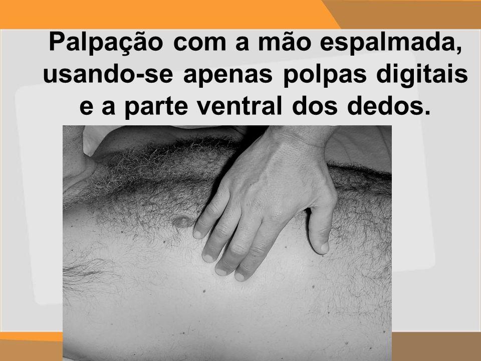 Palpação com a mão espalmada, usando-se apenas polpas digitais e a parte ventral dos dedos.
