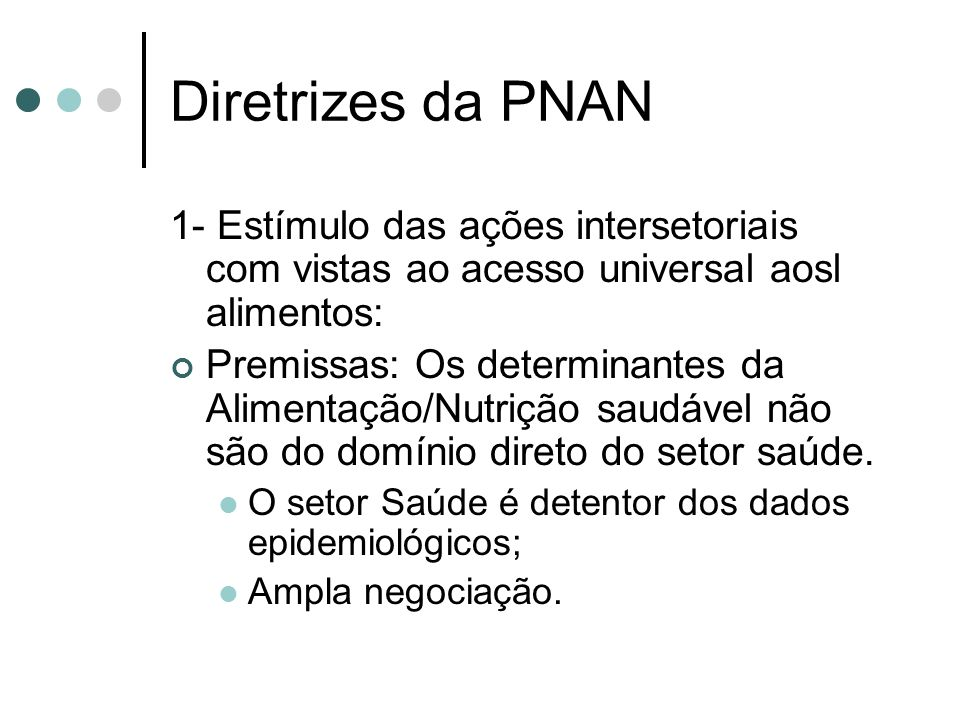 Diretrizes da PNAN 1- Estímulo das ações intersetoriais com vistas ao acesso universal aosl alimentos: