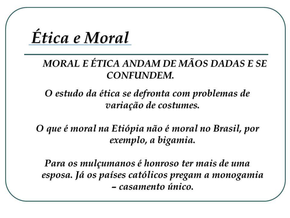 Ética e Moral MORAL E ÉTICA ANDAM DE MÃOS DADAS E SE CONFUNDEM.