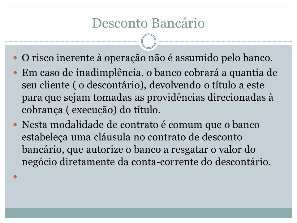Desconto Bancário O risco inerente à operação não é assumido pelo banco.