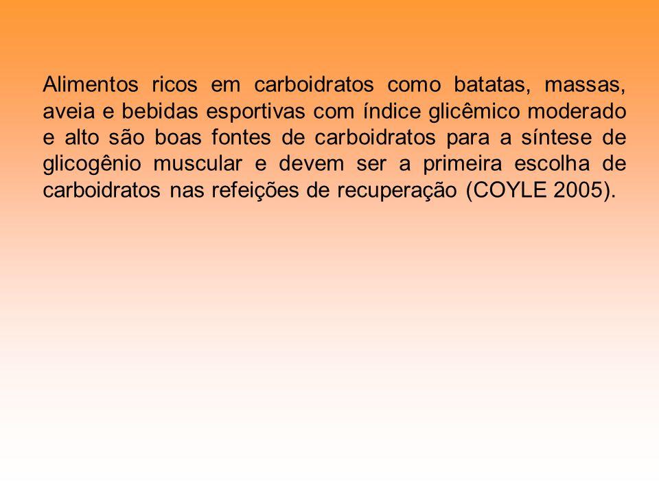 Alimentos ricos em carboidratos como batatas, massas, aveia e bebidas esportivas com índice glicêmico moderado e alto são boas fontes de carboidratos para a síntese de glicogênio muscular e devem ser a primeira escolha de carboidratos nas refeições de recuperação (COYLE 2005).