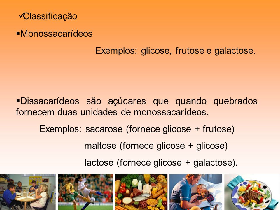 Exemplos: glicose, frutose e galactose.