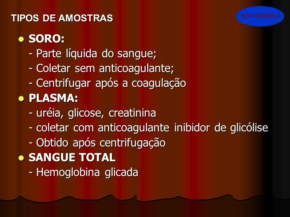 - Parte líquida do sangue; - Coletar sem anticoagulante;