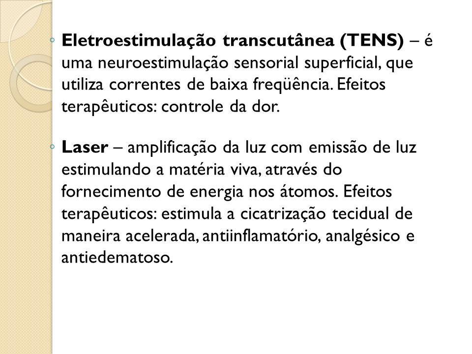 Eletroestimulação transcutânea (TENS) – é uma neuroestimulação sensorial superficial, que utiliza correntes de baixa freqüência. Efeitos terapêuticos: controle da dor.