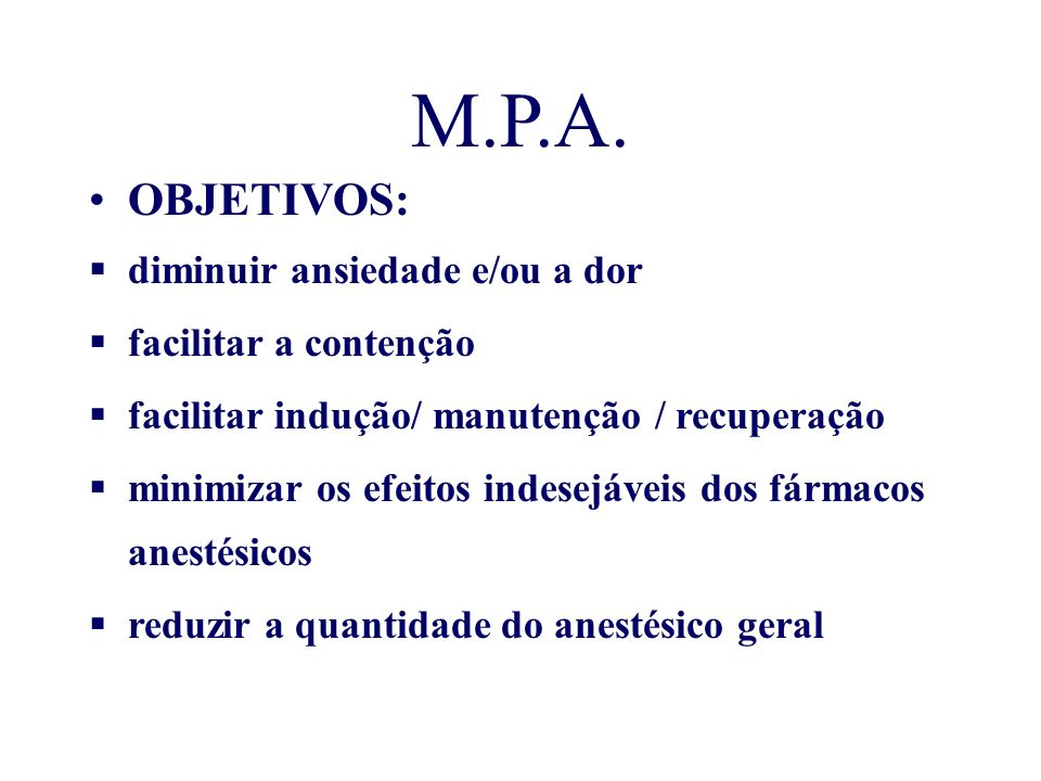 M.P.A. OBJETIVOS: diminuir ansiedade e/ou a dor facilitar a contenção