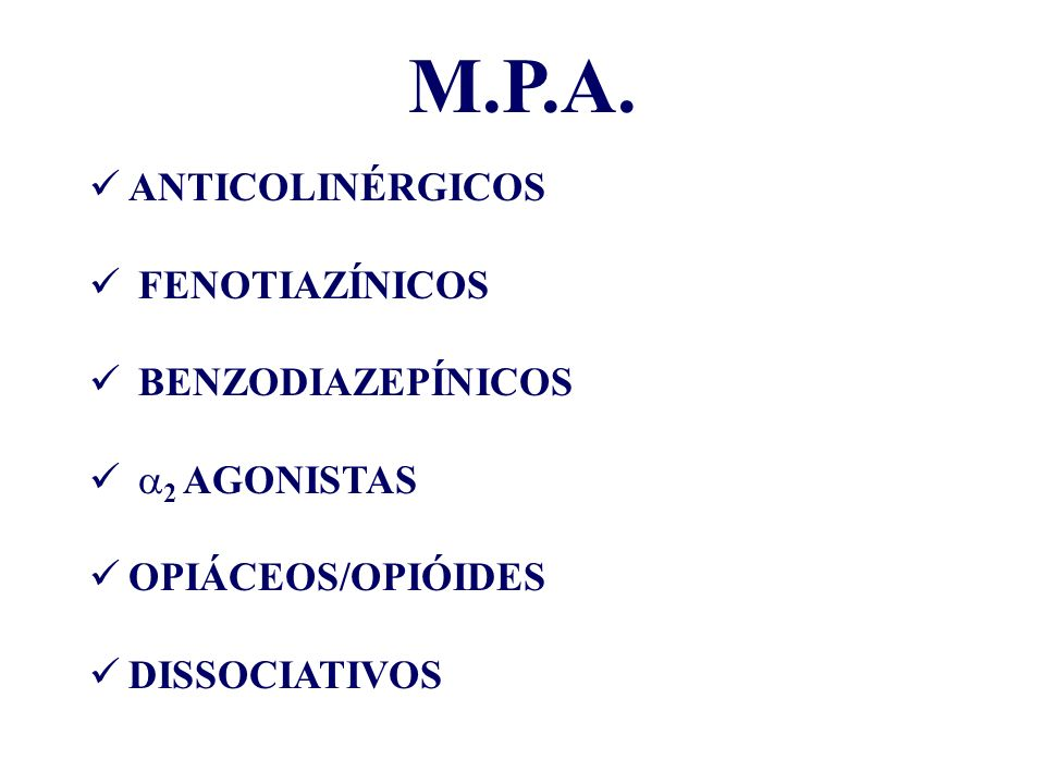 M.P.A. ANTICOLINÉRGICOS FENOTIAZÍNICOS BENZODIAZEPÍNICOS a2 AGONISTAS