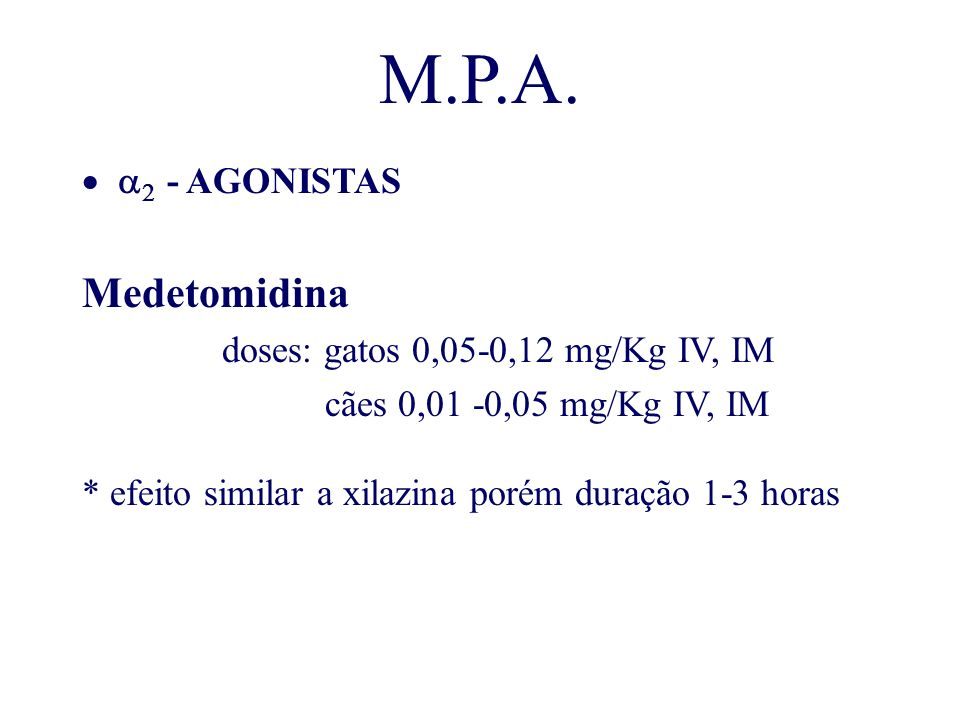 M.P.A. Medetomidina a2 - AGONISTAS doses: gatos 0,05-0,12 mg/Kg IV, IM