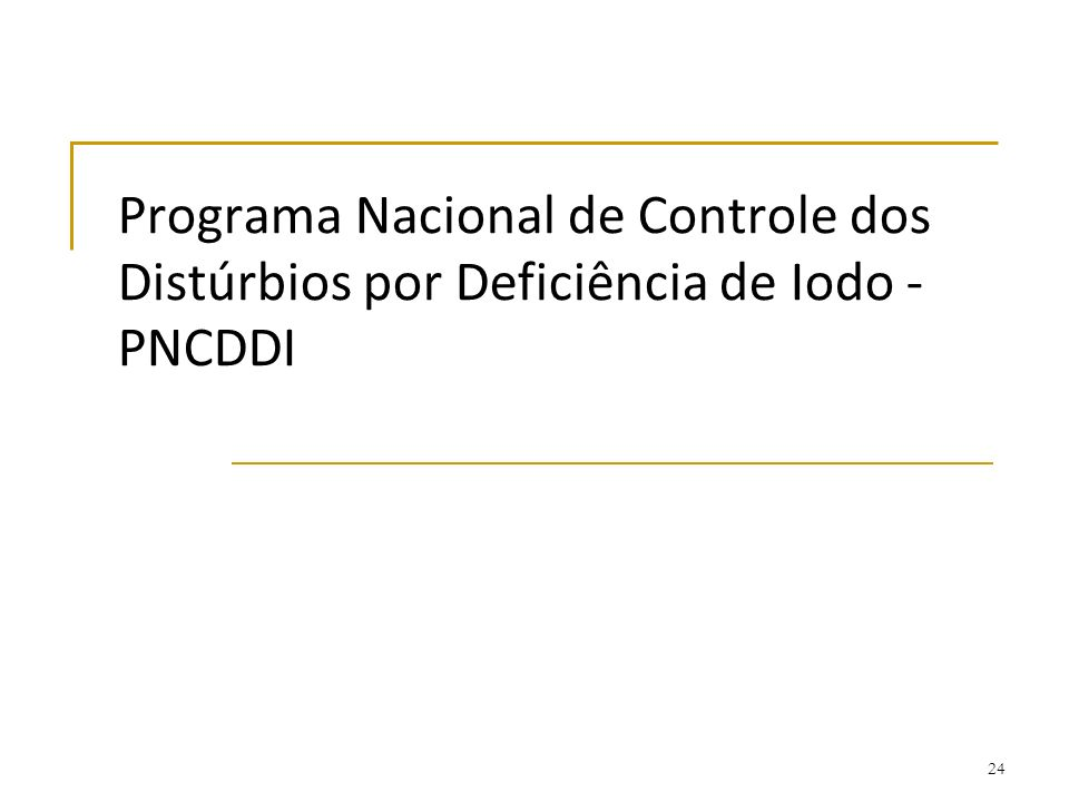 Programa Nacional de Controle dos Distúrbios por Deficiência de Iodo - PNCDDI