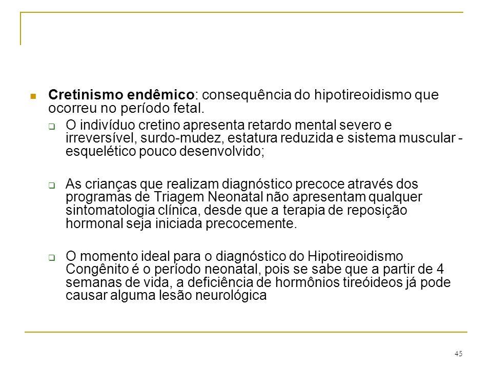 Cretinismo endêmico: consequência do hipotireoidismo que ocorreu no período fetal.