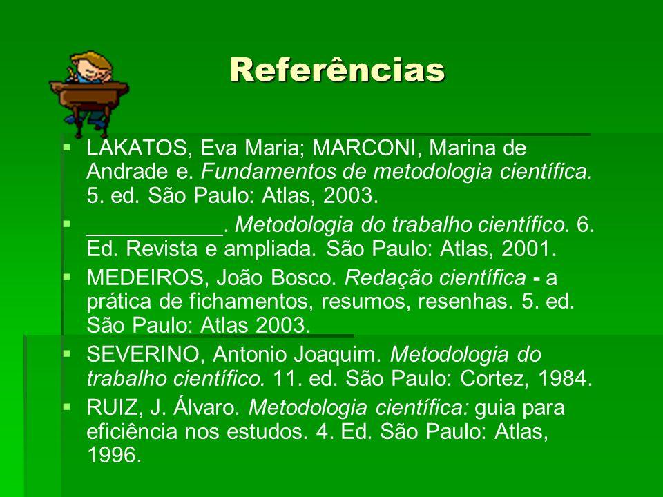 Referências LAKATOS, Eva Maria; MARCONI, Marina de Andrade e. Fundamentos de metodologia científica. 5. ed. São Paulo: Atlas, 2003.