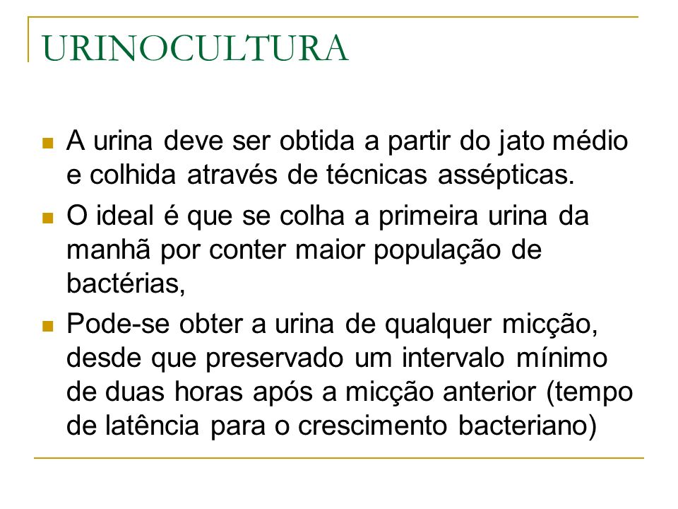 URINOCULTURAA urina deve ser obtida a partir do jato médio e colhida através de técnicas assépticas.