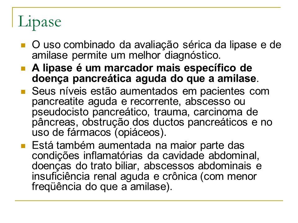Lipase O uso combinado da avaliação sérica da lipase e de amilase permite um melhor diagnóstico.