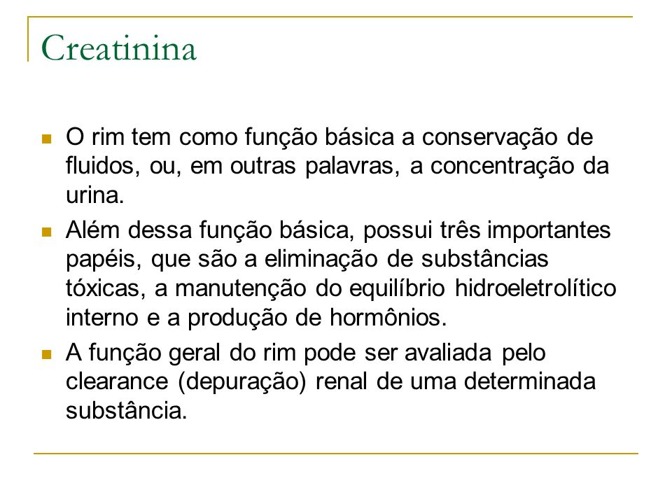 CreatininaO rim tem como função básica a conservação de fluidos, ou, em outras palavras, a concentração da urina.