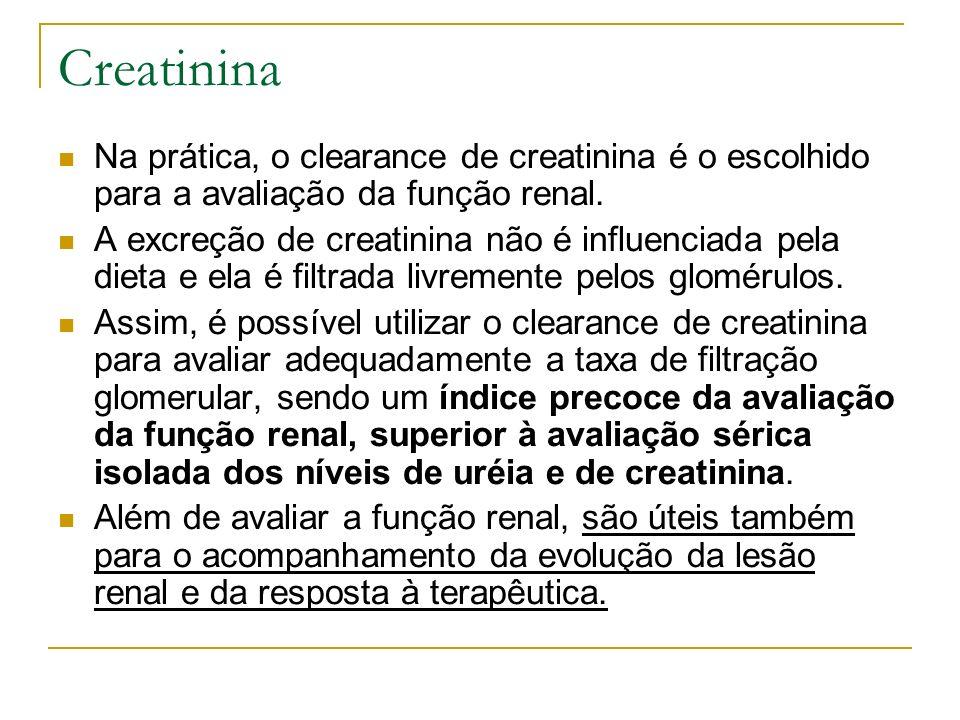 Creatinina Na prática, o clearance de creatinina é o escolhido para a avaliação da função renal.