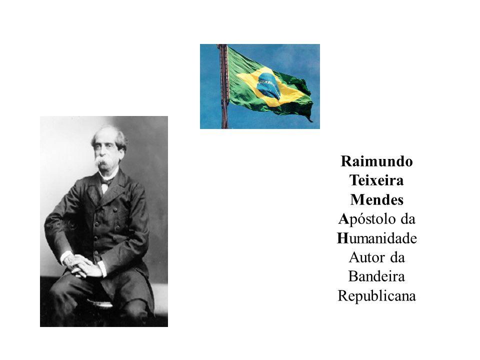 Raimundo Teixeira Mendes Apóstolo da Humanidade Autor da Bandeira Republicana.