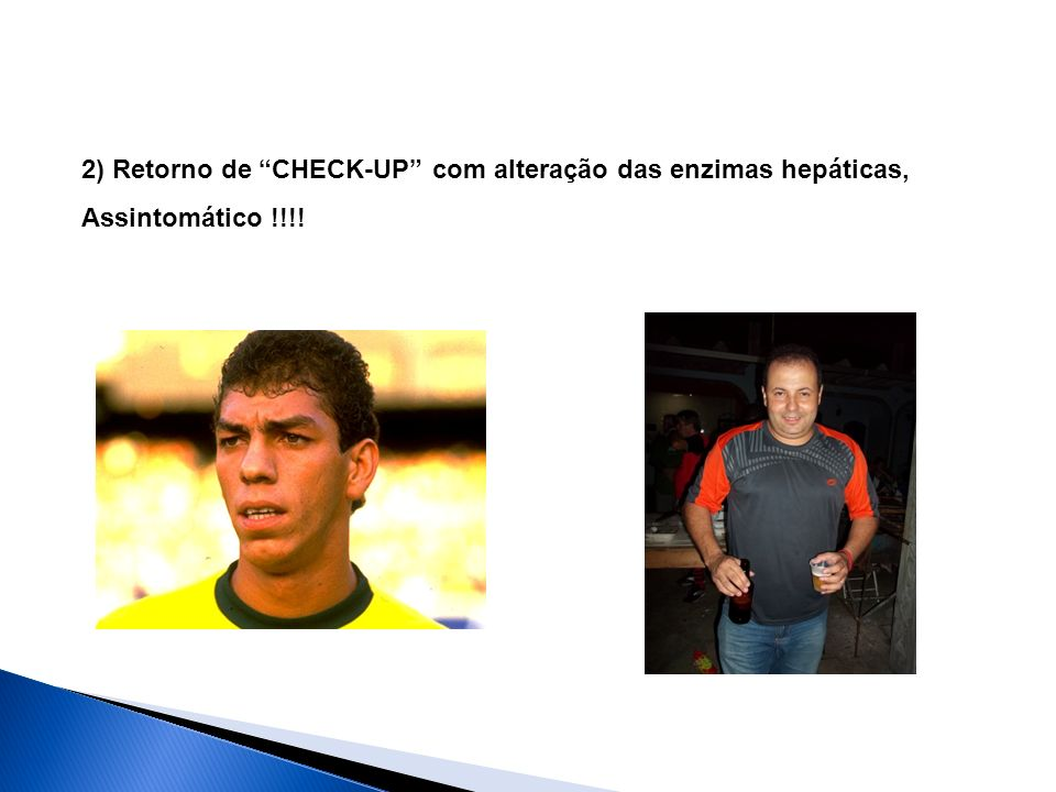 2) Retorno de CHECK-UP com alteração das enzimas hepáticas, Assintomático !!!!
