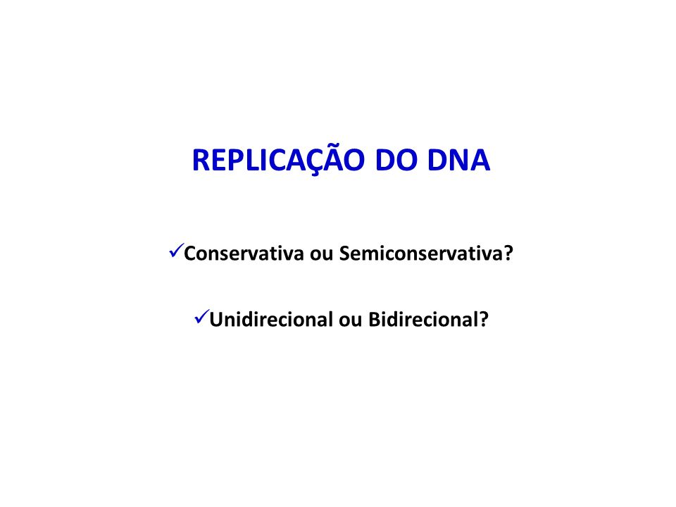 Conservativa ou Semiconservativa Unidirecional ou Bidirecional