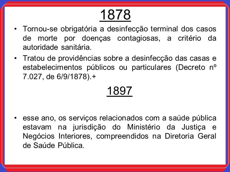 1878Tornou-se obrigatória a desinfecção terminal dos casos de morte por doenças contagiosas, a critério da autoridade sanitária.