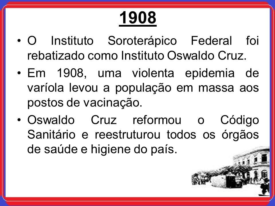 1908O Instituto Soroterápico Federal foi rebatizado como Instituto Oswaldo Cruz.