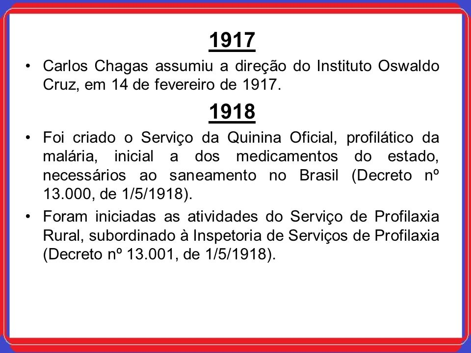 1917 Carlos Chagas assumiu a direção do Instituto Oswaldo Cruz, em 14 de fevereiro de 1917. 1918.