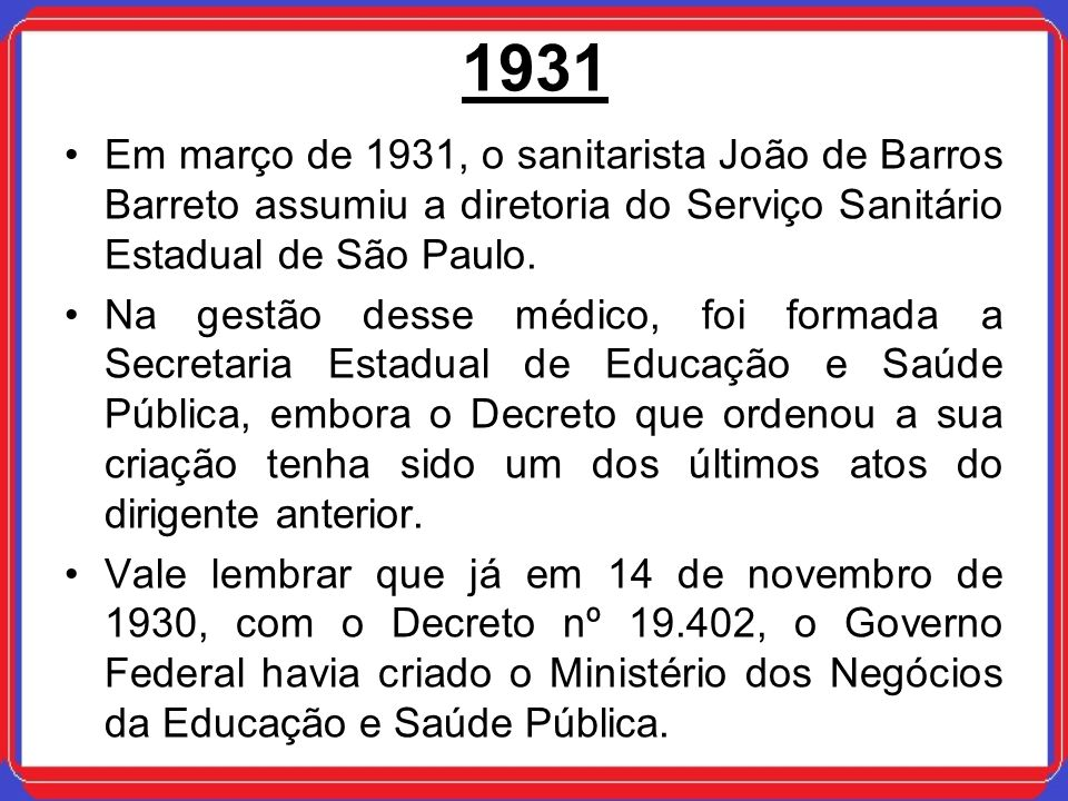 1931Em março de 1931, o sanitarista João de Barros Barreto assumiu a diretoria do Serviço Sanitário Estadual de São Paulo.