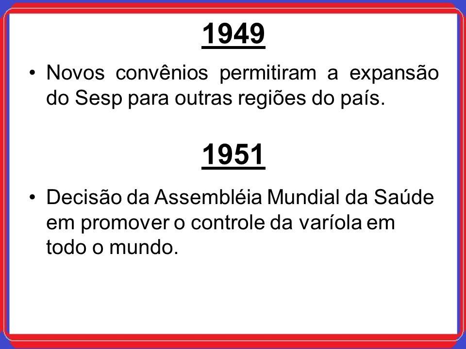 1949Novos convênios permitiram a expansão do Sesp para outras regiões do país. 1951.