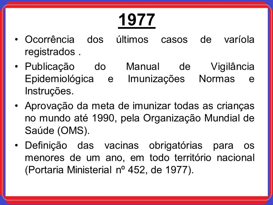 1977 Ocorrência dos últimos casos de varíola registrados .