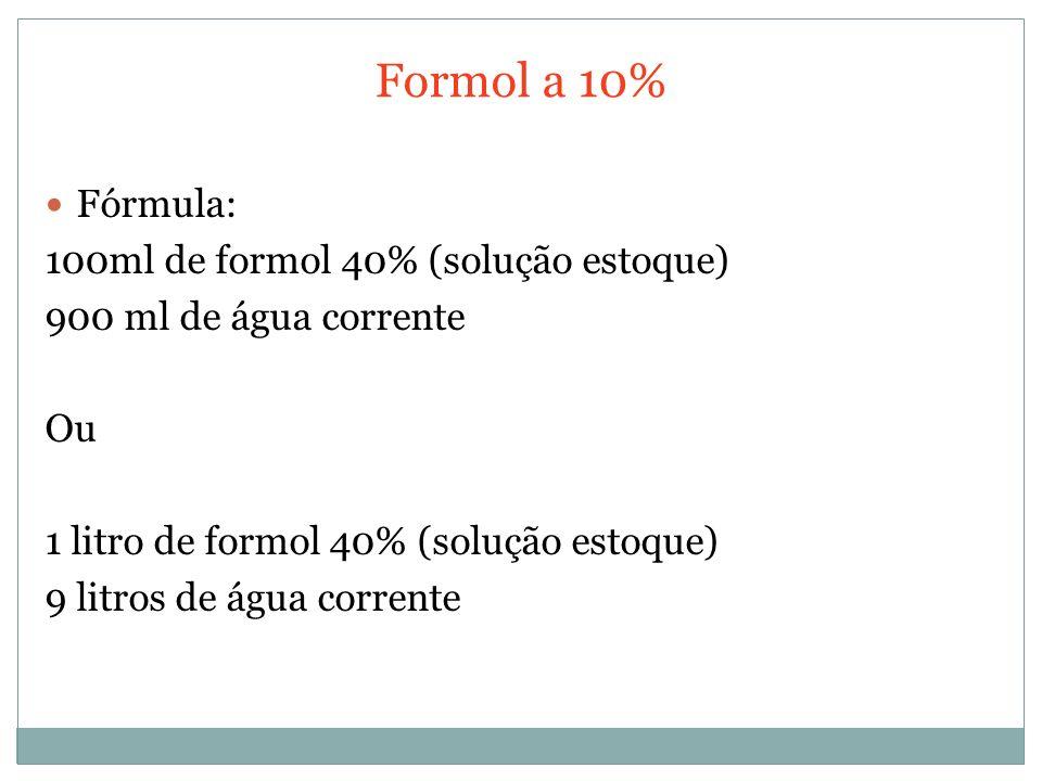 Formol a 10% Fórmula: 100ml de formol 40% (solução estoque)