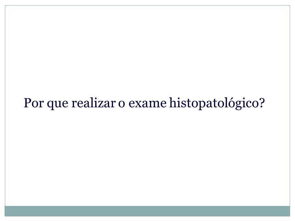 Por que realizar o exame histopatológico