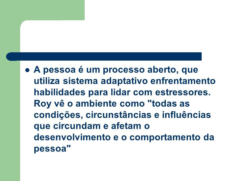 A pessoa é um processo aberto, que utiliza sistema adaptativo enfrentamento habilidades para lidar com estressores.