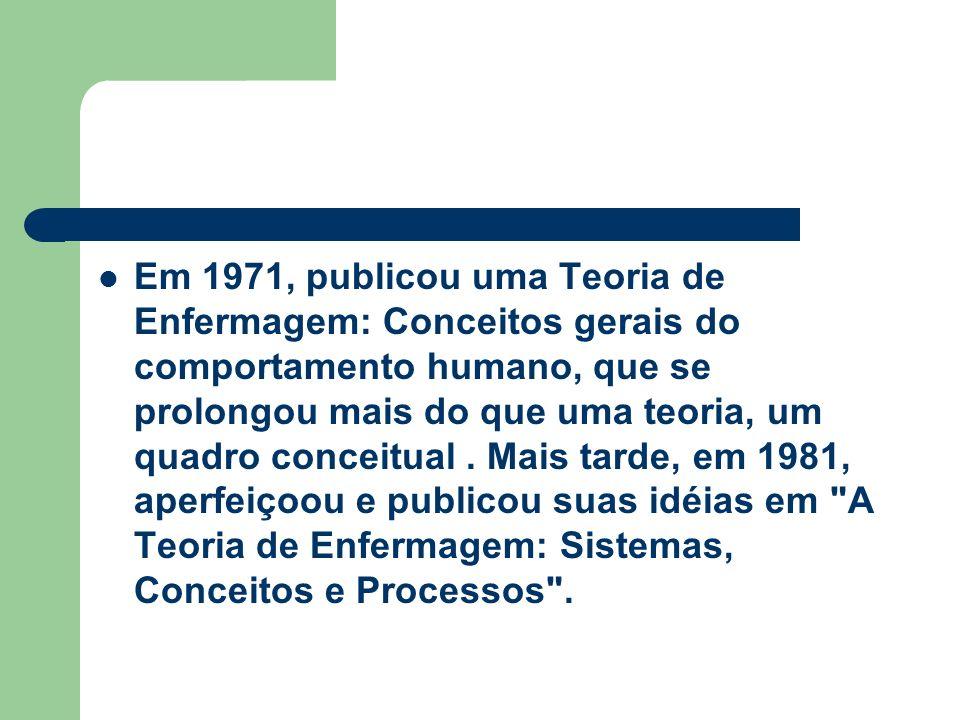 Em 1971, publicou uma Teoria de Enfermagem: Conceitos gerais do comportamento humano, que se prolongou mais do que uma teoria, um quadro conceitual .