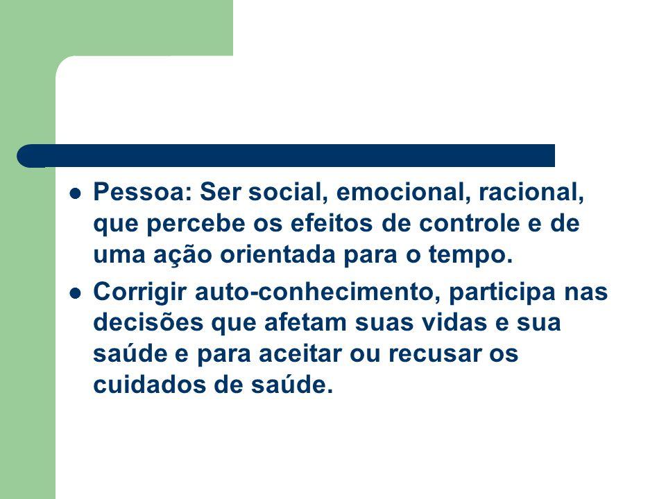 Pessoa: Ser social, emocional, racional, que percebe os efeitos de controle e de uma ação orientada para o tempo.