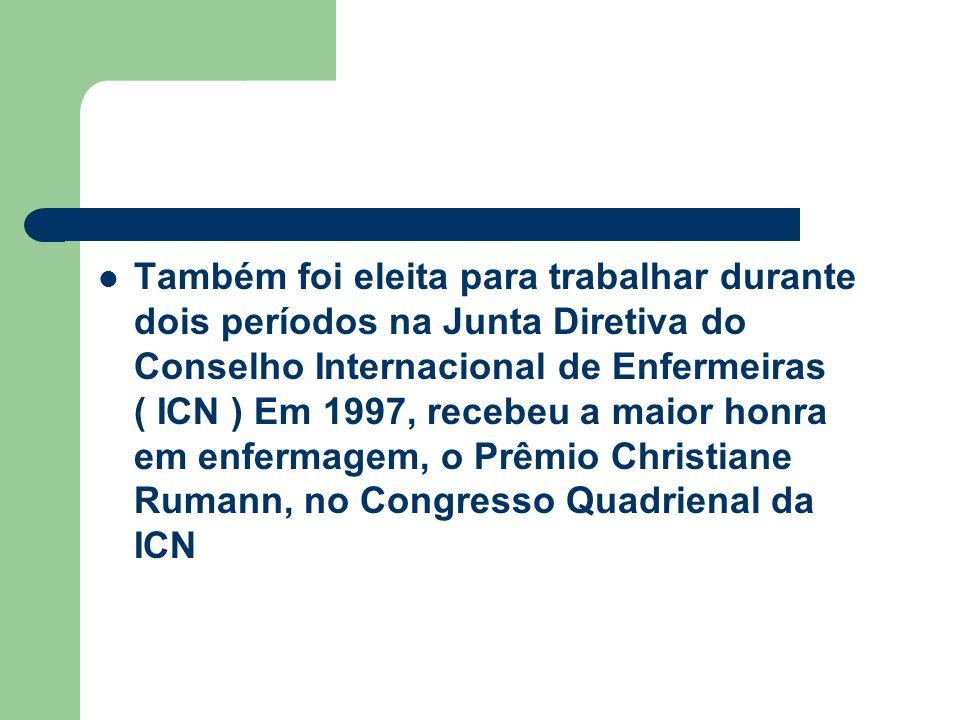 Também foi eleita para trabalhar durante dois períodos na Junta Diretiva do Conselho Internacional de Enfermeiras ( ICN ) Em 1997, recebeu a maior honra em enfermagem, o Prêmio Christiane Rumann, no Congresso Quadrienal da ICN