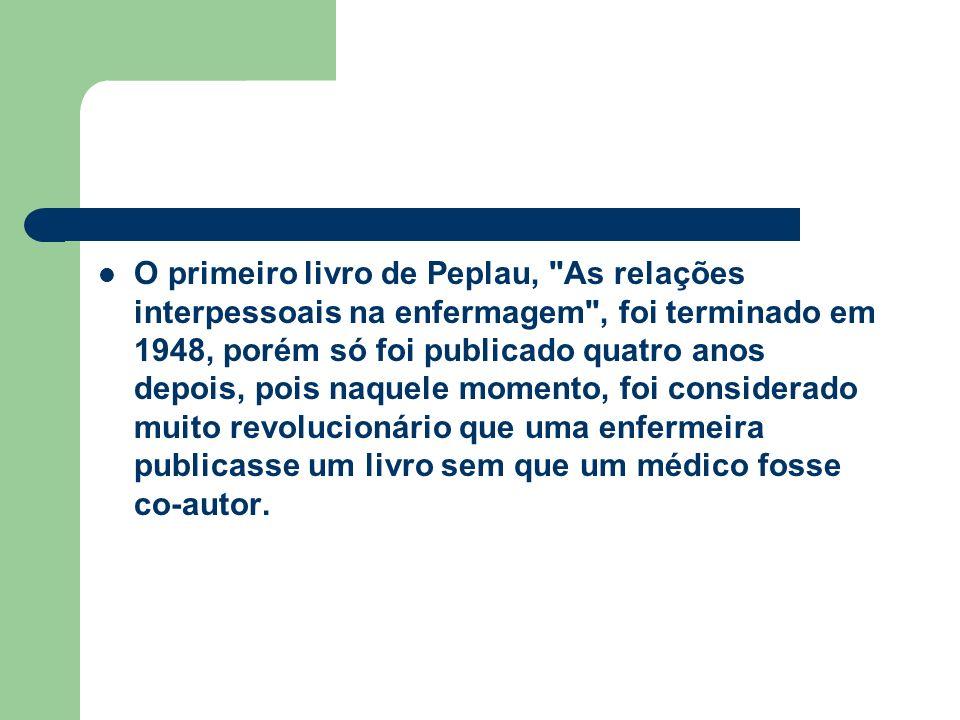 O primeiro livro de Peplau, As relações interpessoais na enfermagem , foi terminado em 1948, porém só foi publicado quatro anos depois, pois naquele momento, foi considerado muito revolucionário que uma enfermeira publicasse um livro sem que um médico fosse co-autor.
