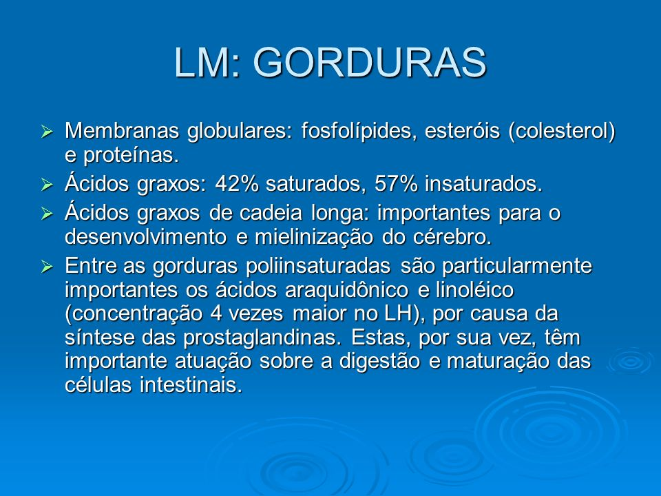 LM: GORDURAS Membranas globulares: fosfolípides, esteróis (colesterol) e proteínas. Ácidos graxos: 42% saturados, 57% insaturados.