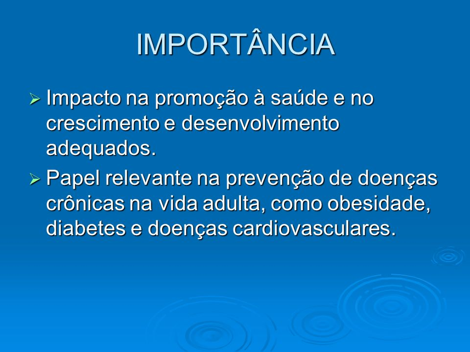IMPORTÂNCIA Impacto na promoção à saúde e no crescimento e desenvolvimento adequados.