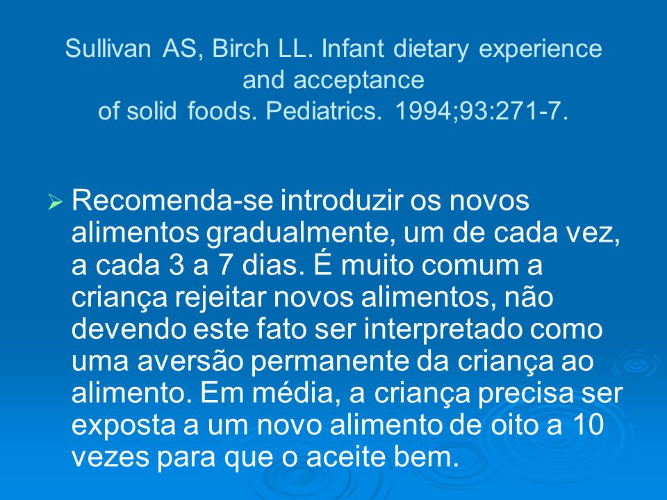 Sullivan AS, Birch LL. Infant dietary experience and acceptance of solid foods. Pediatrics. 1994;93:271-7.